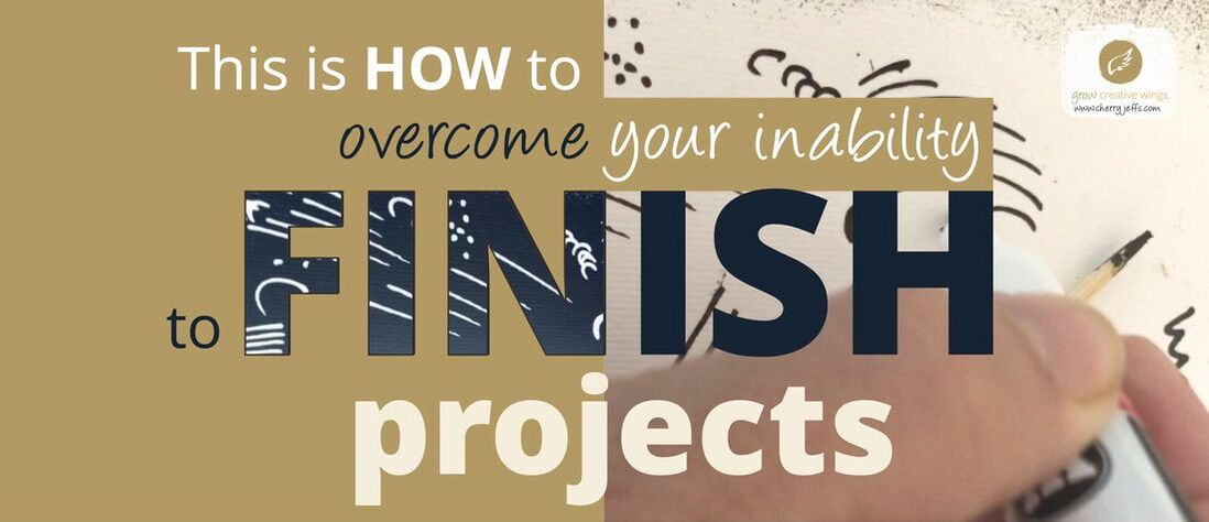 hand sketching marks with text: How to Finish a Creative - or Any - Project